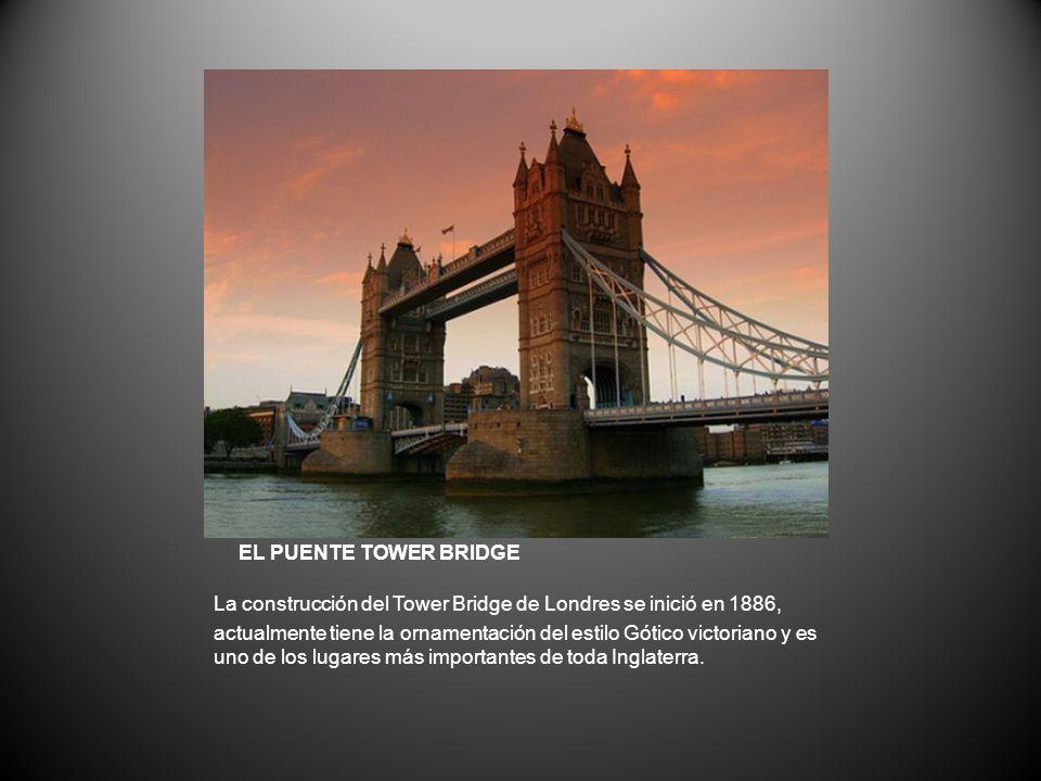 EL PUENTE TOWER BRIDGE La construcción del Tower Bridge de Londres se inició en 1886,