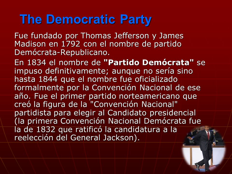 The Democratic Party Fue fundado por Thomas Jefferson y James Madison en 1792 con el nombre de partido Demócrata-Republicano.