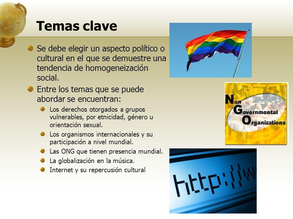 Temas clave Se debe elegir un aspecto político o cultural en el que se demuestre una tendencia de homogeneización social.