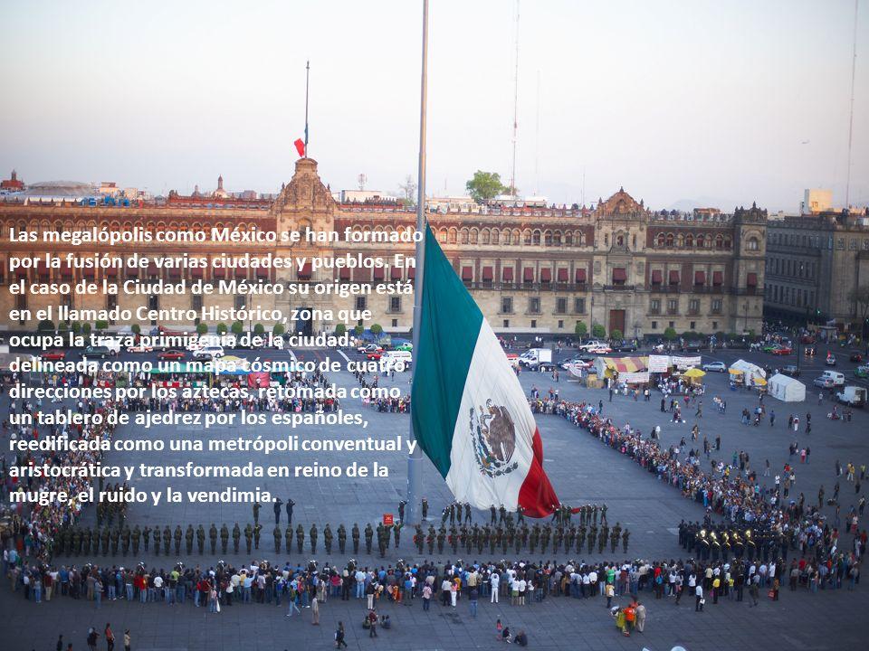 Las megalópolis como México se han formado por la fusión de varias ciudades y pueblos.