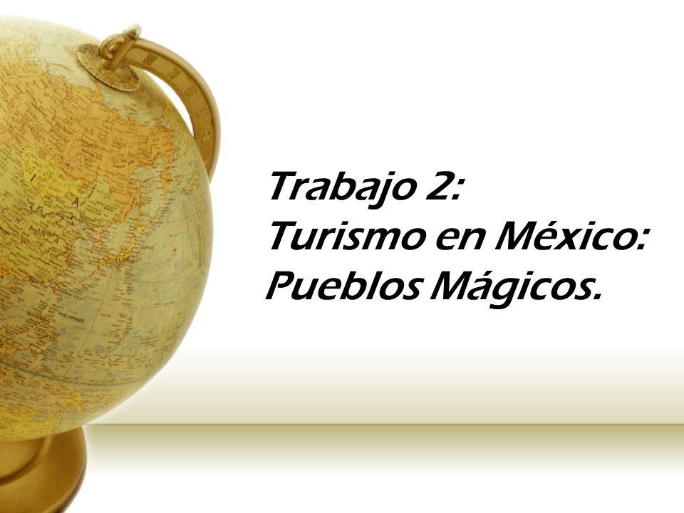 Trabajo 2: Turismo en México: Pueblos Mágicos.