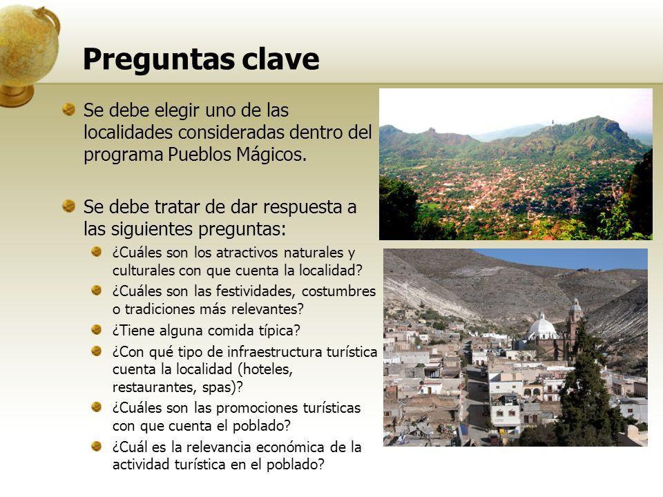 Preguntas clave Se debe elegir uno de las localidades consideradas dentro del programa Pueblos Mágicos.