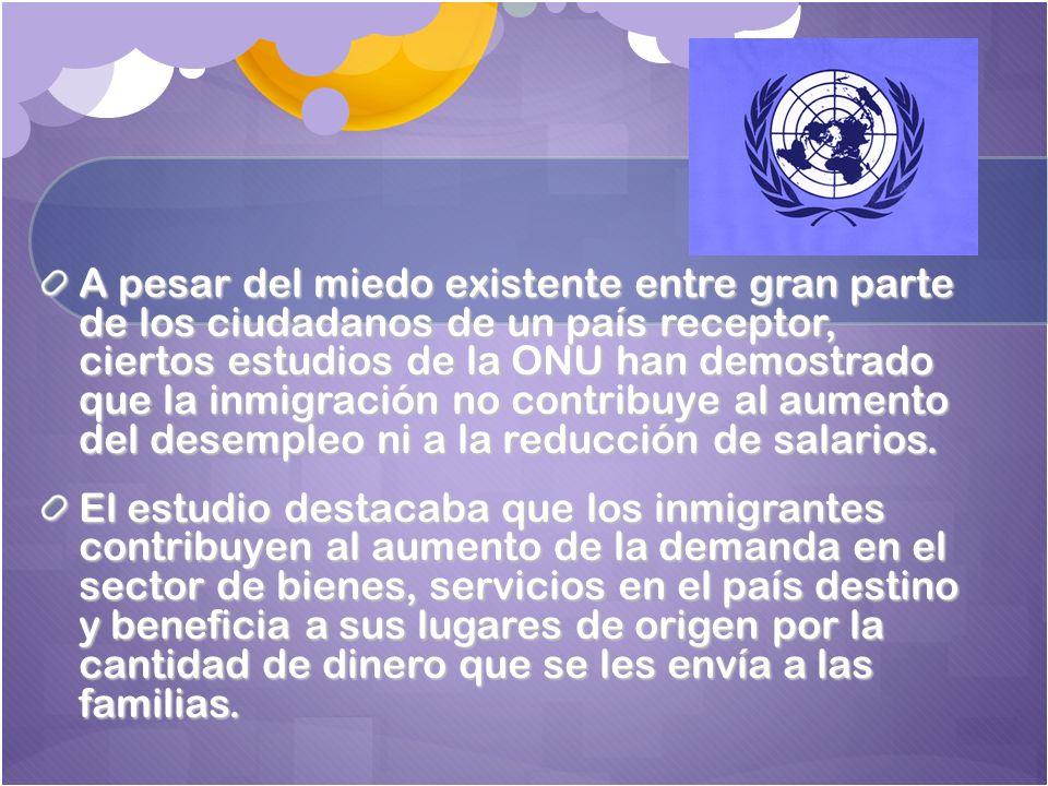A pesar del miedo existente entre gran parte de los ciudadanos de un país receptor, ciertos estudios de la ONU han demostrado que la inmigración no contribuye al aumento del desempleo ni a la reducción de salarios.