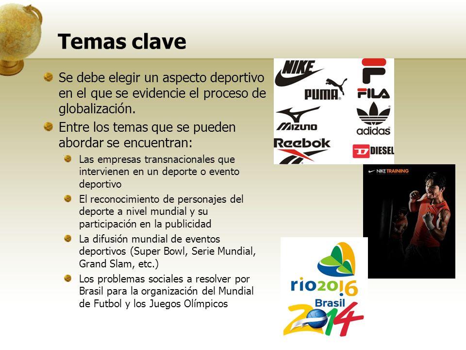 Temas clave Se debe elegir un aspecto deportivo en el que se evidencie el proceso de globalización.