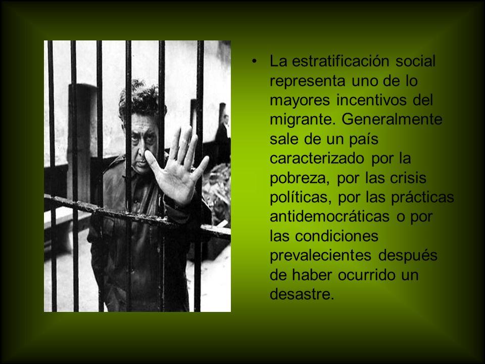 La estratificación social representa uno de lo mayores incentivos del migrante.