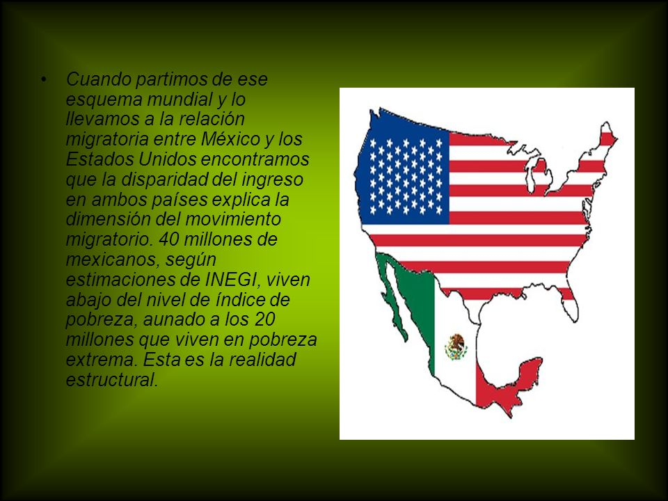 Cuando partimos de ese esquema mundial y lo llevamos a la relación migratoria entre México y los Estados Unidos encontramos que la disparidad del ingreso en ambos países explica la dimensión del movimiento migratorio.