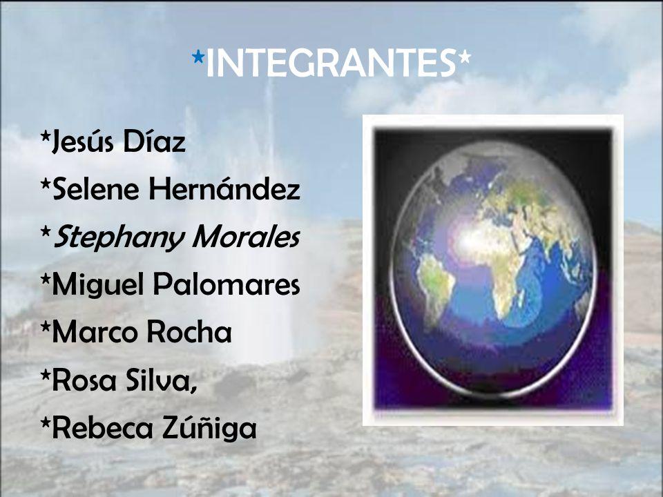 *INTEGRANTES* *Jesús Díaz *Selene Hernández *Stephany Morales *Miguel Palomares *Marco Rocha *Rosa Silva, *Rebeca Zúñiga