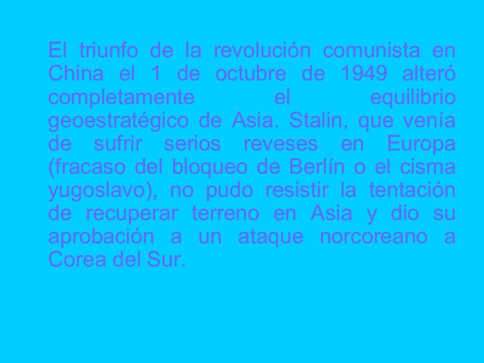 El triunfo de la revolución comunista en China el 1 de octubre de 1949 alteró completamente el equilibrio geoestratégico de Asia. Stalin, que venía de sufrir serios reveses en Europa (fracaso del bloqueo de Berlín o el cisma yugoslavo), no pudo resistir la tentación de recuperar terreno en Asia y dio su aprobación a un ataque norcoreano a Corea del Sur.