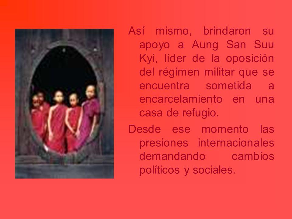 Así mismo, brindaron su apoyo a Aung San Suu Kyi, líder de la oposición del régimen militar que se encuentra sometida a encarcelamiento en una casa de refugio.