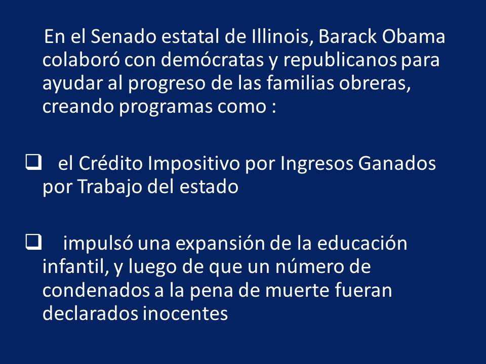 En el Senado estatal de Illinois, Barack Obama colaboró con demócratas y republicanos para ayudar al progreso de las familias obreras, creando programas como :