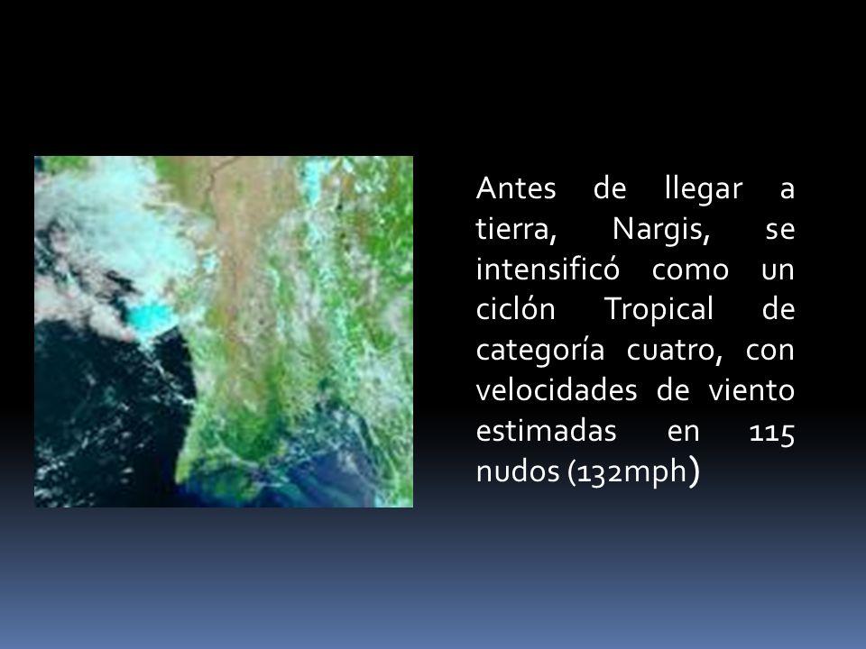 Antes de llegar a tierra, Nargis, se intensificó como un ciclón Tropical de categoría cuatro, con velocidades de viento estimadas en 115 nudos (132mph)