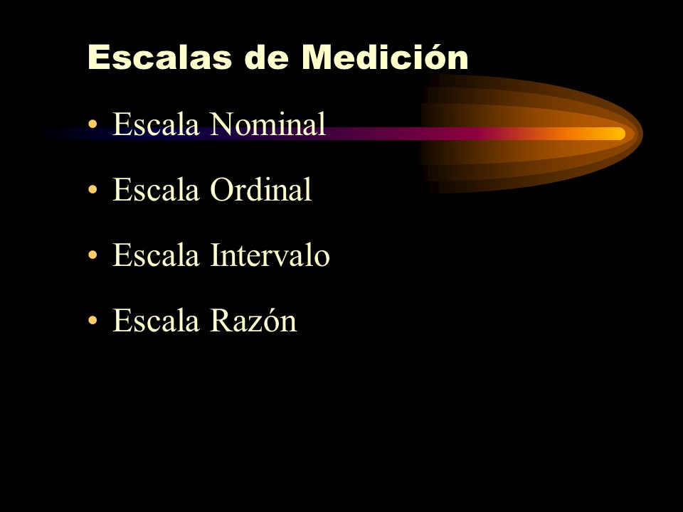Escalas de Medición Escala Nominal Escala Ordinal Escala Intervalo Escala Razón