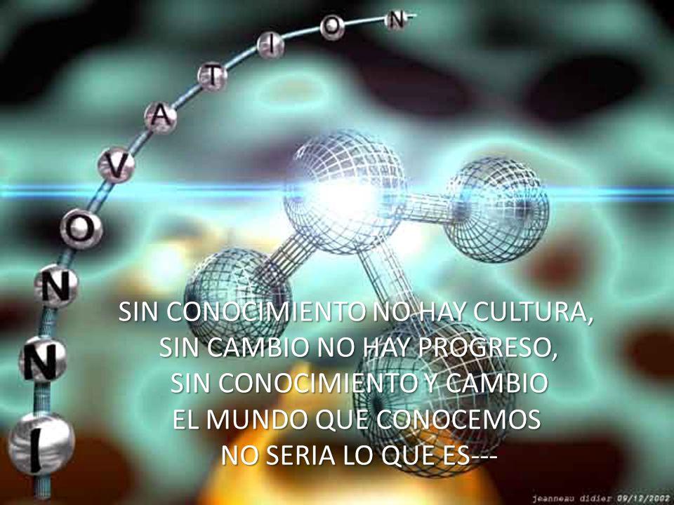 SIN CONOCIMIENTO NO HAY CULTURA, SIN CAMBIO NO HAY PROGRESO,