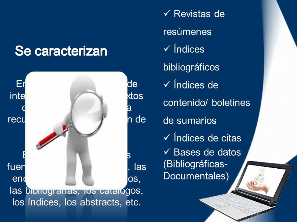 Se caracterizan Revistas de resúmenes Índices bibliográficos