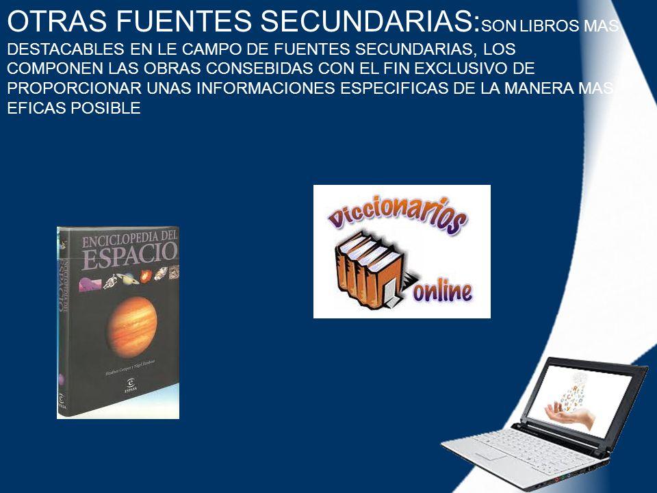 OTRAS FUENTES SECUNDARIAS:SON LIBROS MAS DESTACABLES EN LE CAMPO DE FUENTES SECUNDARIAS, LOS