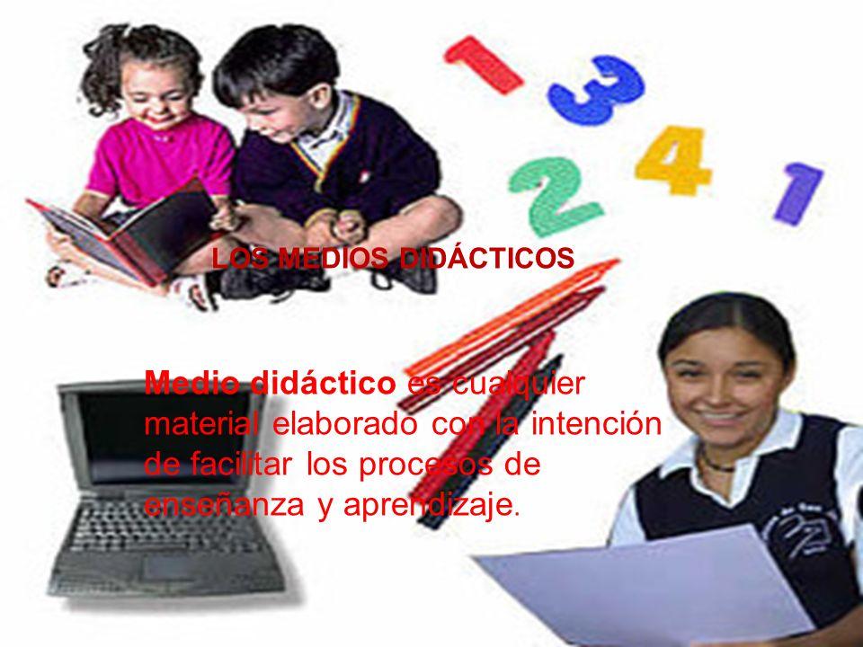 LOS MEDIOS DIDÁCTICOS Medio didáctico es cualquier material elaborado con la intención de facilitar los procesos de enseñanza y aprendizaje.