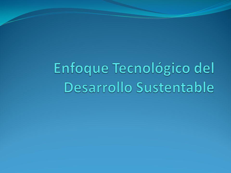 Enfoque Tecnológico del Desarrollo Sustentable