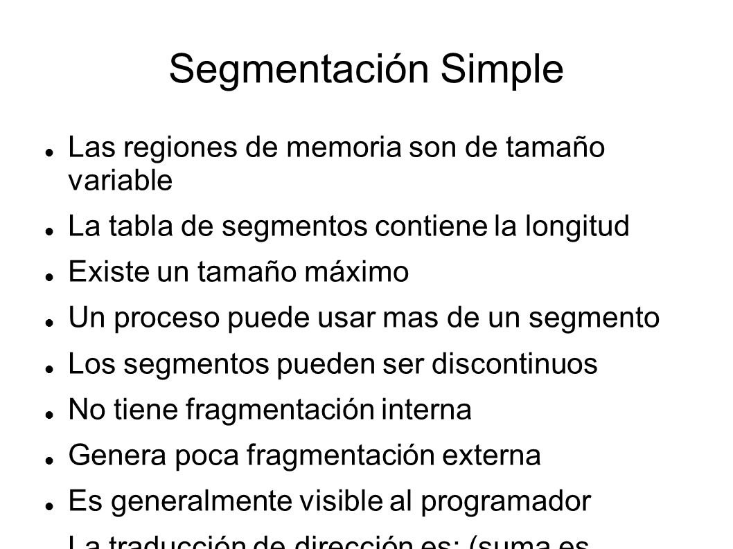 Segmentación Simple Las regiones de memoria son de tamaño variable