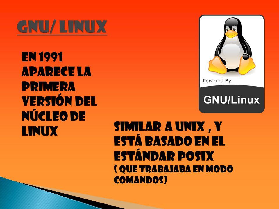 GNU/ LINUX En 1991 aparece la primera versión del núcleo de LINUX