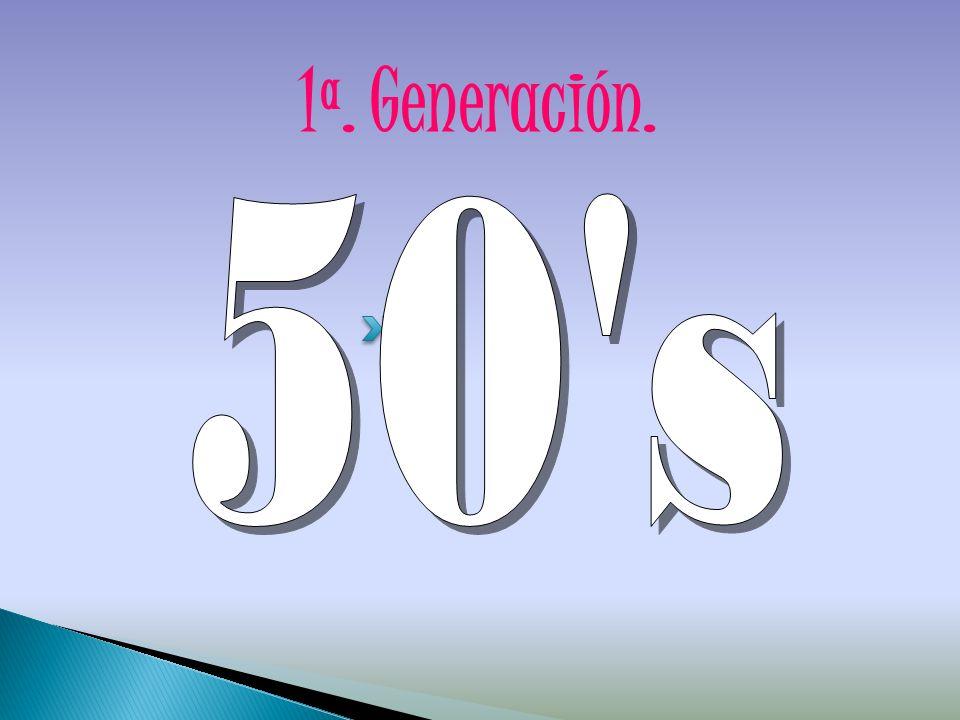 1ª. Generación. 50 s