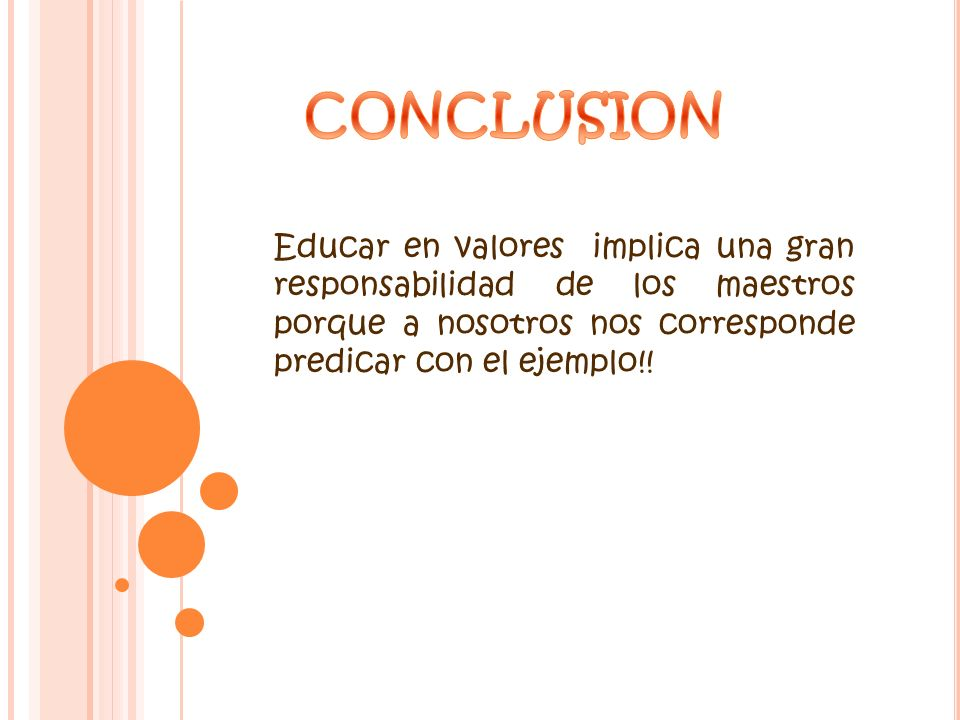 CONCLUSION Educar en valores implica una gran responsabilidad de los maestros porque a nosotros nos corresponde predicar con el ejemplo!!