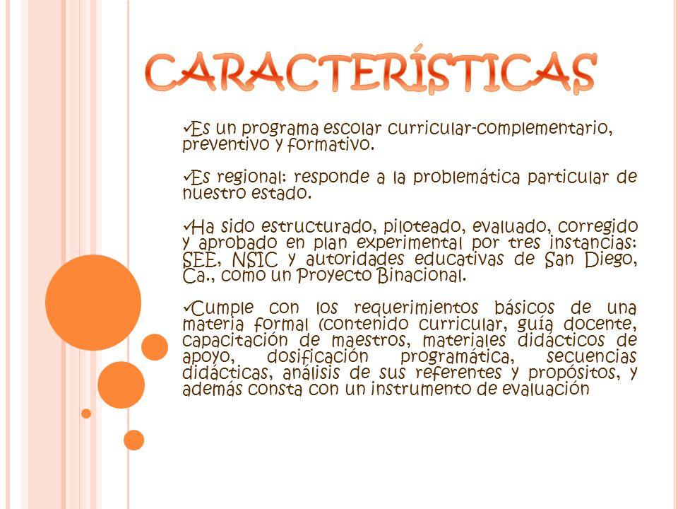 CARACTERÍSTICAS Es un programa escolar curricular-complementario, preventivo y formativo.