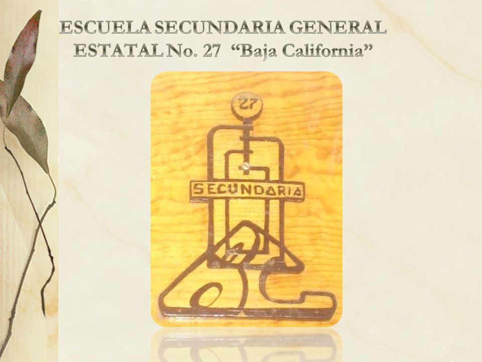 ESCUELA SECUNDARIA GENERAL ESTATAL No. 27 Baja California