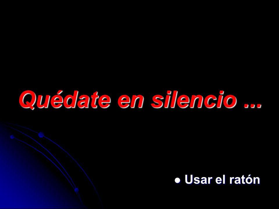 Quédate en silencio ... Usar el ratón
