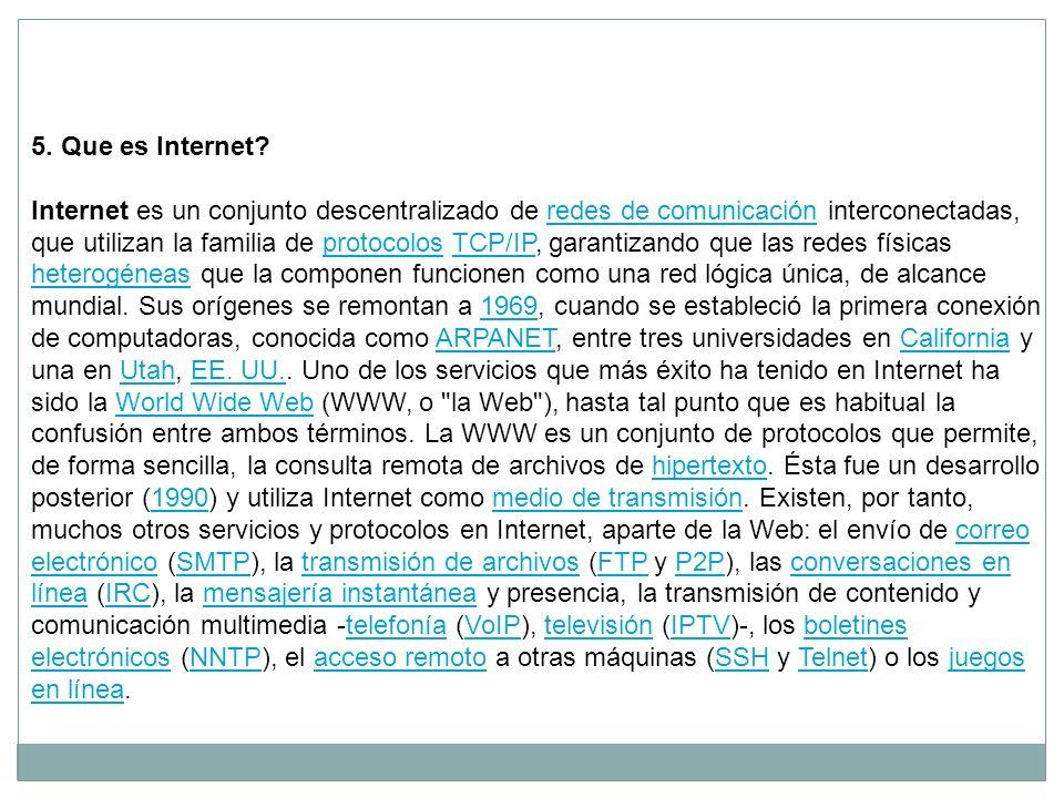 5. Que es Internet Internet es un conjunto descentralizado de redes de comunicación interconectadas,