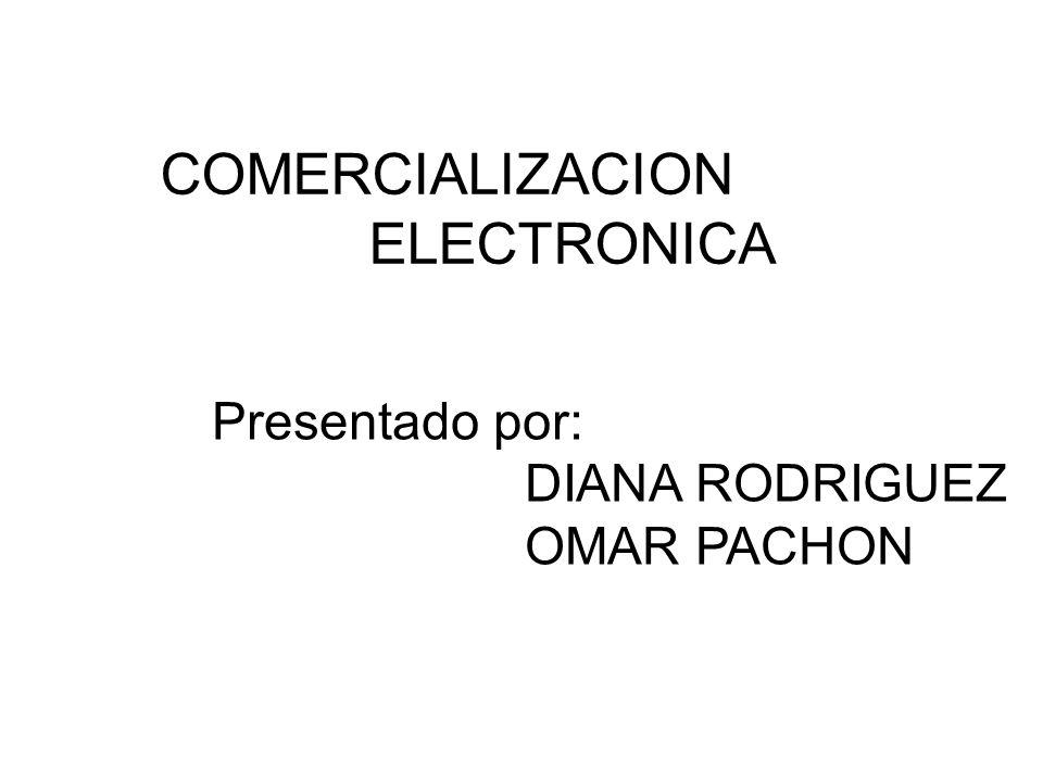 COMERCIALIZACION ELECTRONICA Presentado por: DIANA RODRIGUEZ