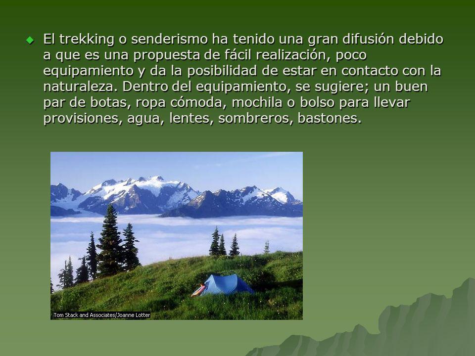 El trekking o senderismo ha tenido una gran difusión debido a que es una propuesta de fácil realización, poco equipamiento y da la posibilidad de estar en contacto con la naturaleza.