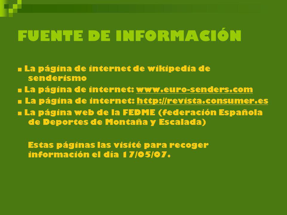 FUENTE DE INFORMACIÓN ■ La página de internet de wikipedia de senderismo. ■ La página de internet: www.euro-senders.com.