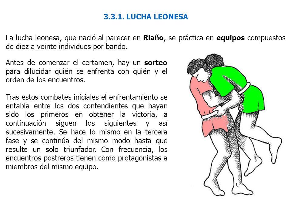 3.3.1. LUCHA LEONESA La lucha leonesa, que nació al parecer en Riaño, se práctica en equipos compuestos de diez a veinte individuos por bando.
