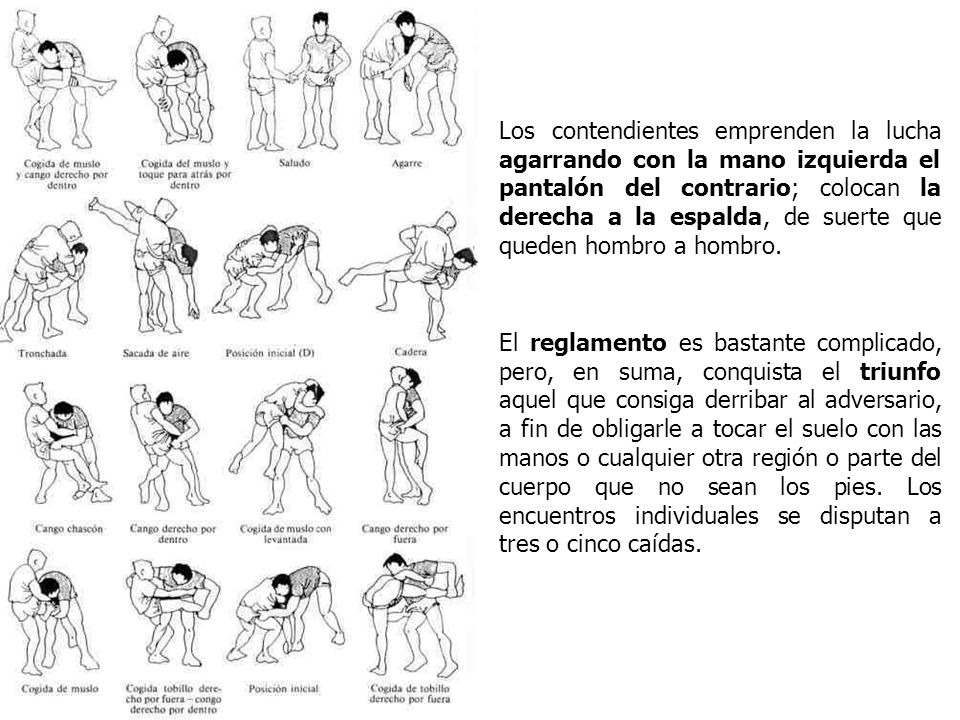 Los contendientes emprenden la lucha agarrando con la mano izquierda el pantalón del contrario; colocan la derecha a la espalda, de suerte que queden hombro a hombro.