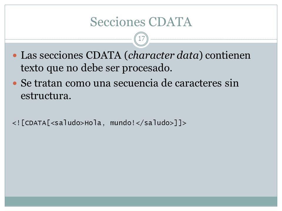 Secciones CDATALas secciones CDATA (character data) contienen texto que no debe ser procesado.