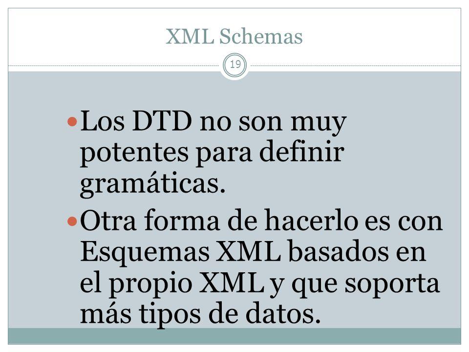 Los DTD no son muy potentes para definir gramáticas.