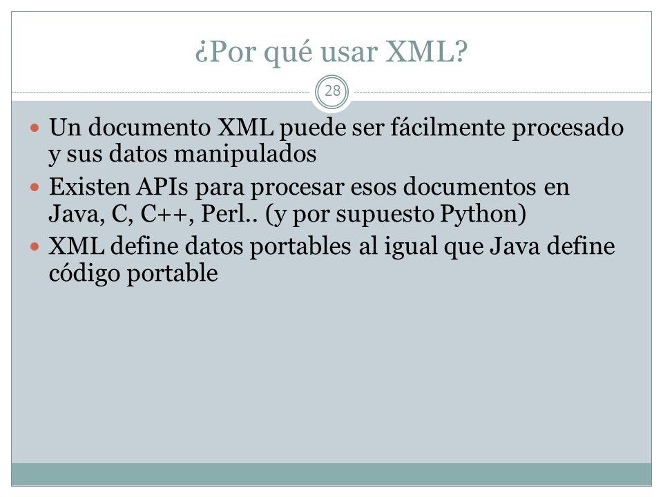¿Por qué usar XML Un documento XML puede ser fácilmente procesado y sus datos manipulados.