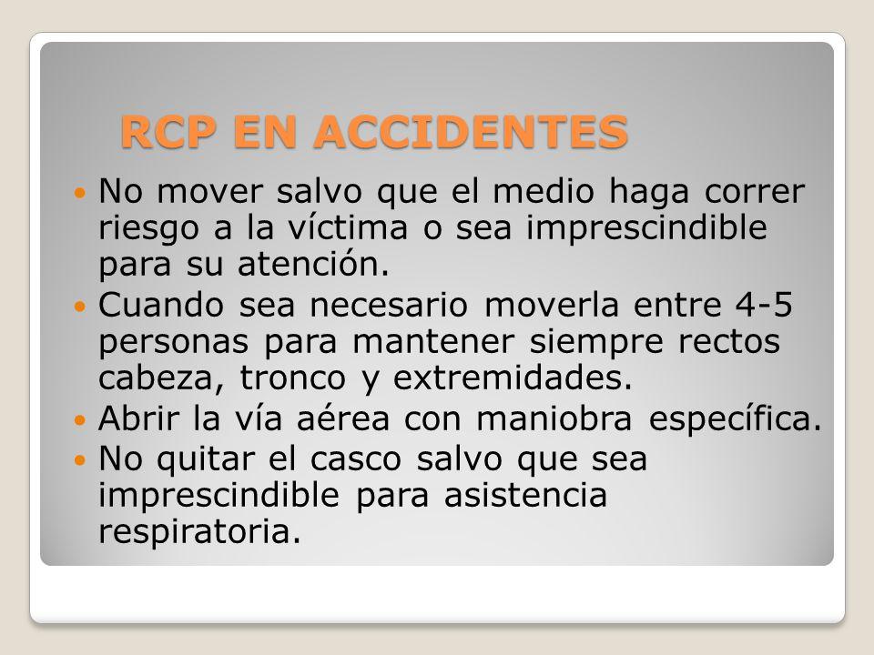 RCP EN ACCIDENTESNo mover salvo que el medio haga correr riesgo a la víctima o sea imprescindible para su atención.