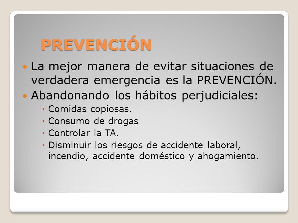 PREVENCIÓN La mejor manera de evitar situaciones de verdadera emergencia es la PREVENCIÓN. Abandonando los hábitos perjudiciales:
