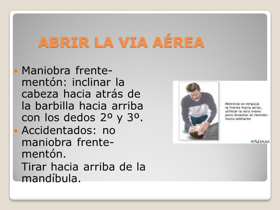 ABRIR LA VIA AÉREAManiobra frente- mentón: inclinar la cabeza hacia atrás de la barbilla hacia arriba con los dedos 2º y 3º.