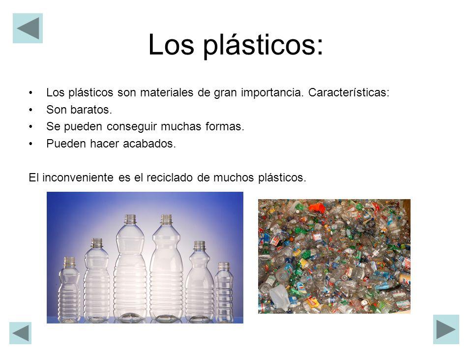Los plásticos: Los plásticos son materiales de gran importancia. Características: Son baratos. Se pueden conseguir muchas formas.