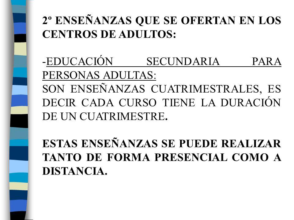 2º ENSEÑANZAS QUE SE OFERTAN EN LOS CENTROS DE ADULTOS:
