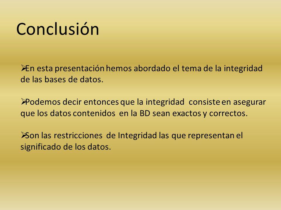 ConclusiónEn esta presentación hemos abordado el tema de la integridad de las bases de datos.
