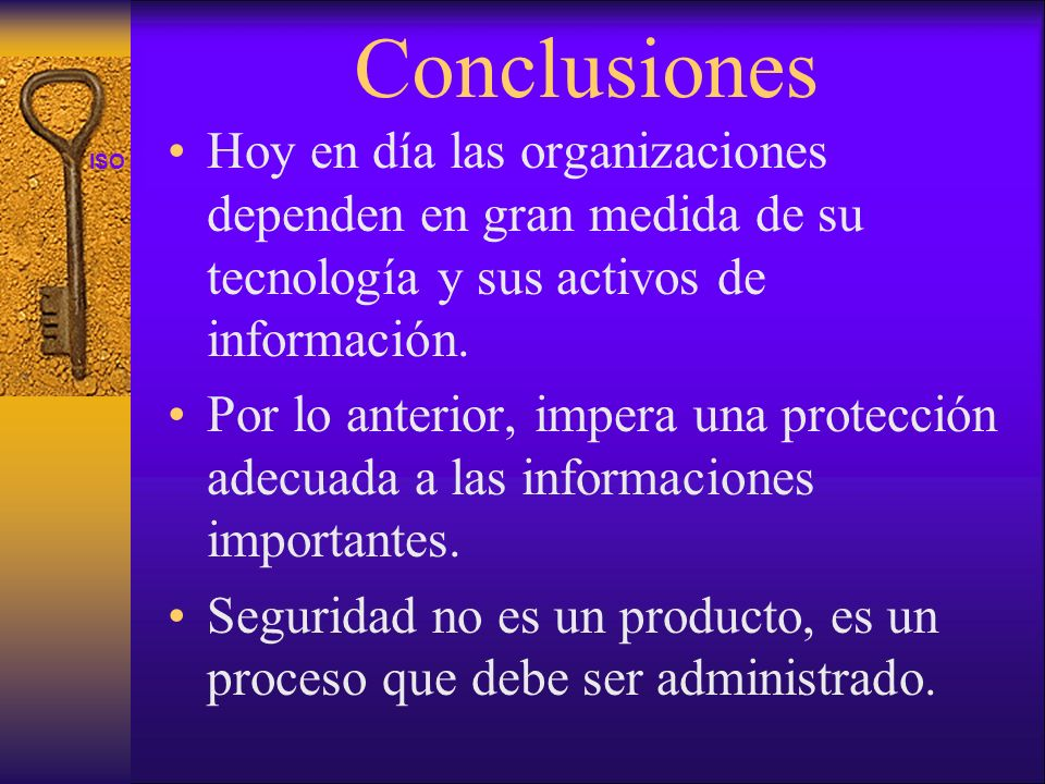 Conclusiones Hoy en día las organizaciones dependen en gran medida de su tecnología y sus activos de información.