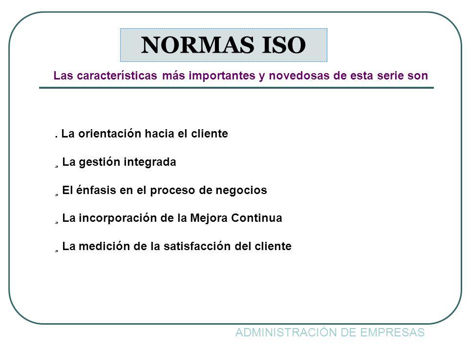 NORMAS ISO Las características más importantes y novedosas de esta serie son. . La orientación hacia el cliente.