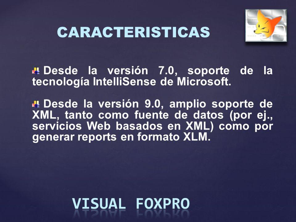CARACTERISTICAS Desde la versión 7.0, soporte de la tecnología IntelliSense de Microsoft.