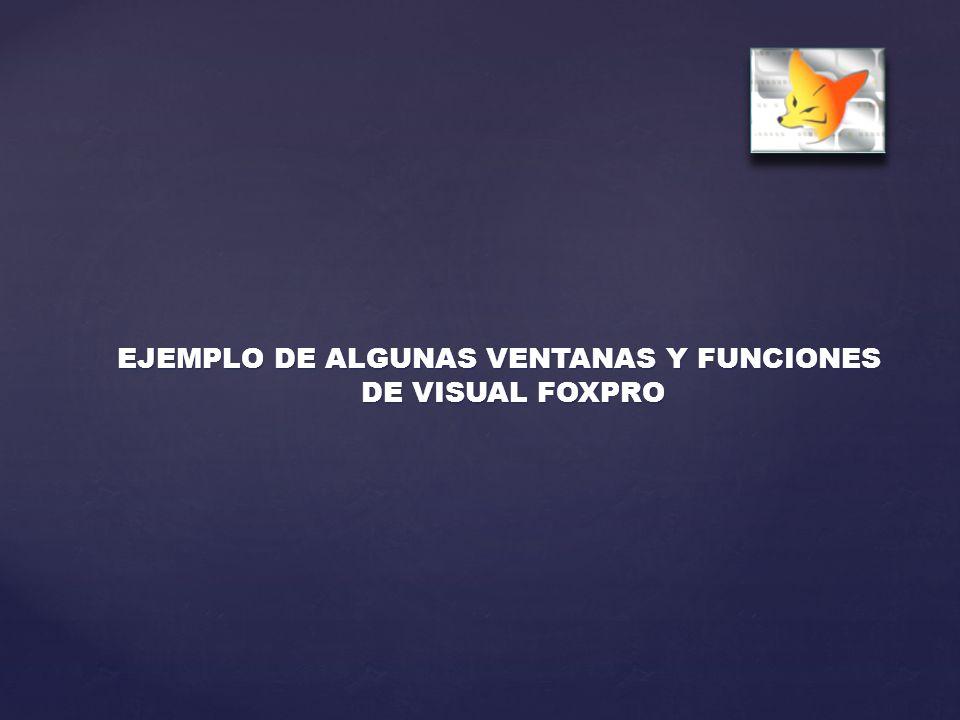 EJEMPLO DE ALGUNAS VENTANAS Y FUNCIONES DE VISUAL FOXPRO