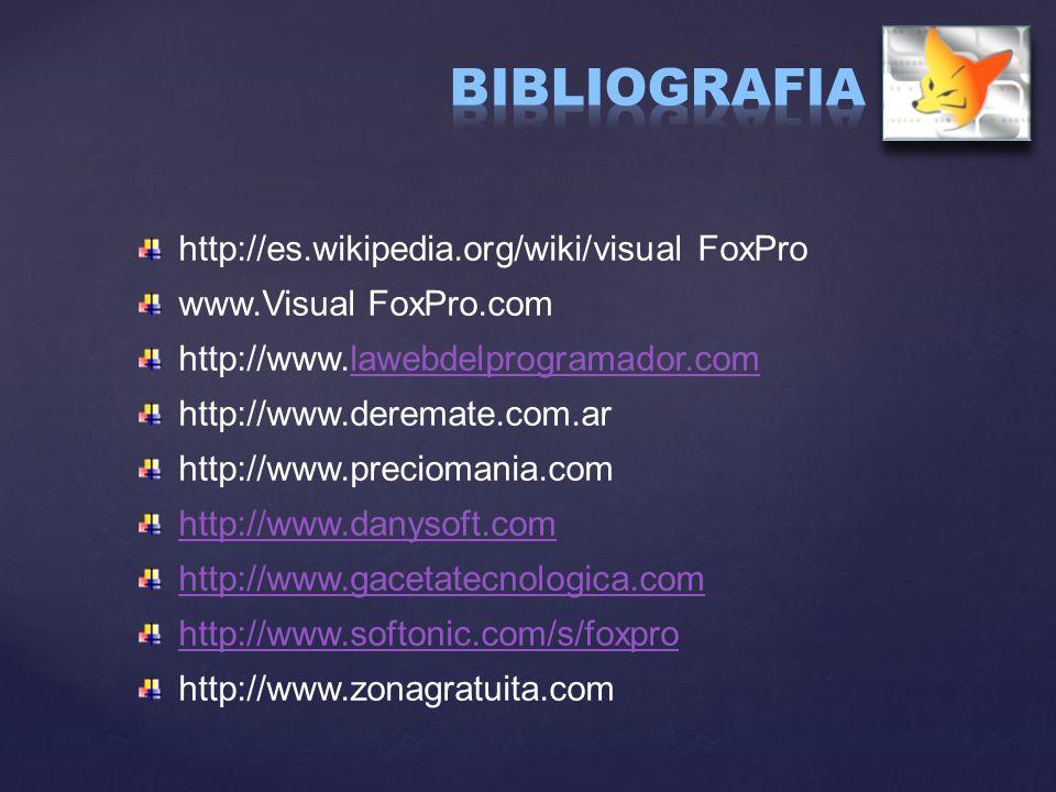 BIBLIOGRAFIA http://es.wikipedia.org/wiki/visual FoxPro