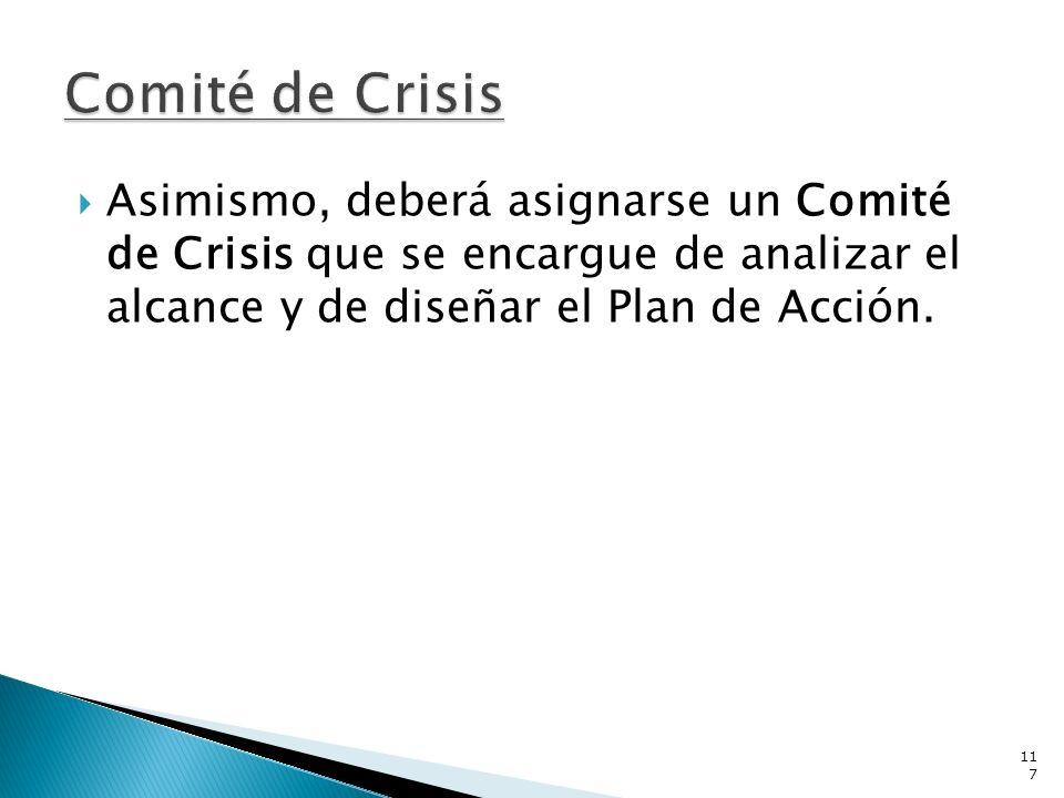 Comité de CrisisAsimismo, deberá asignarse un Comité de Crisis que se encargue de analizar el alcance y de diseñar el Plan de Acción.