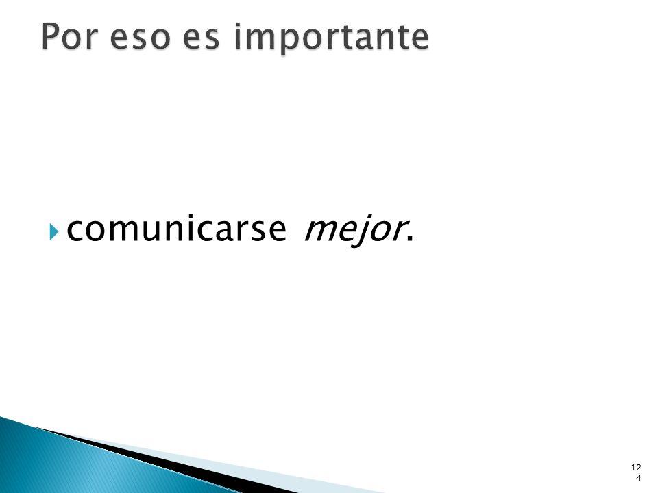 Por eso es importante comunicarse mejor.